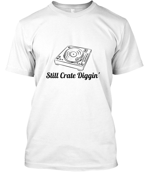 Still Crate Diggin' White T-Shirt Front