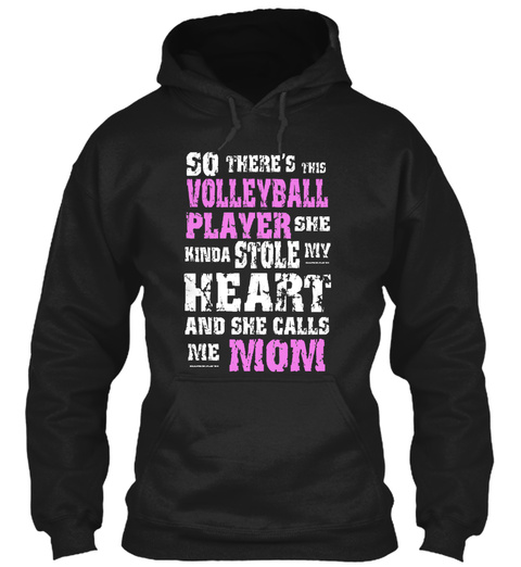 So There's This Volleyball Player She Kinda Stole My Heart And She Calls Me Mom Black Sweatshirt Front