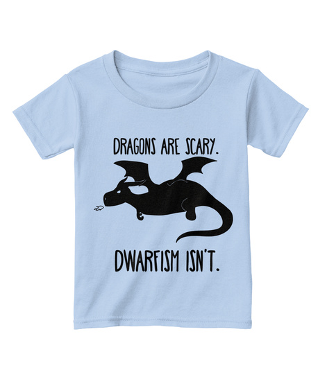 Dragons Are Scary Dwarfism Isn T Light Blue T-Shirt Front