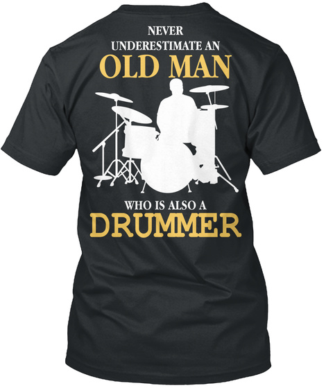 Never Underestimate Old Man Who Is An Drummer Black T-Shirt Back
