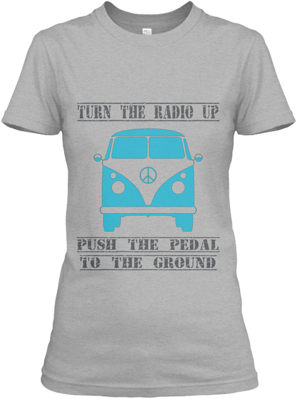 Turn The Radio Up Push The Pedal To The Ground Sport Grey T-Shirt Front