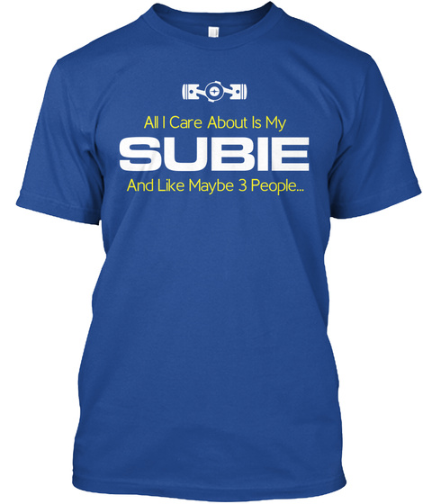 All I Care About Is My Subie And Like Maybe 3 People... Deep Royal T-Shirt Front