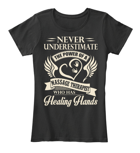 Never Underestimate The Power Of A Massage Therapist Who Has Healing Hands  Black T-Shirt Front