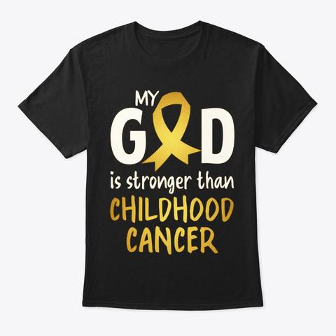 Childhood Cancer, My God Is Stronger Black T-Shirt Front