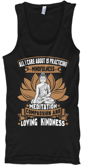 All I Care About Is Practicing Mindfulness Meditation Compassion And Loving Kindness Black T-Shirt Front