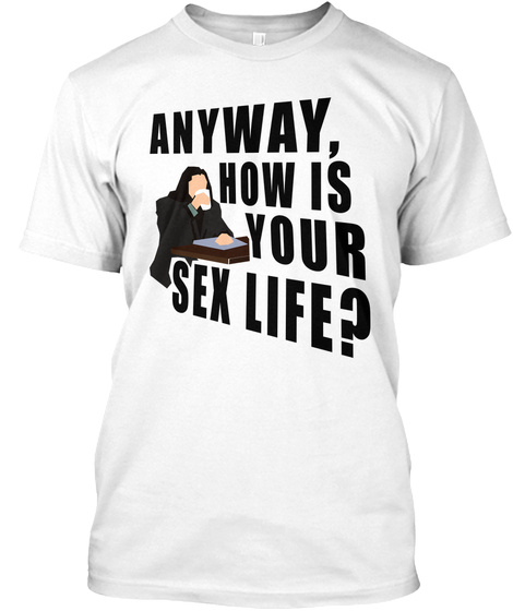 Anyway, How Is Your Sex Life? White T-Shirt Front