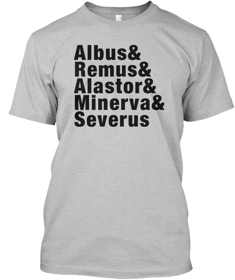 Albus& Remus& Alastor& Minerva& Severus Light Heather Grey  T-Shirt Front