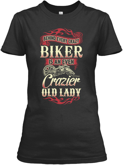 Behind Every Crazy Biker Is An Even Crazier Old Lady Black T-Shirt Front