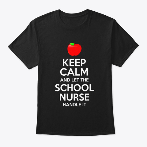 Keep Calm Let The School Nurse Handle It Black T-Shirt Front