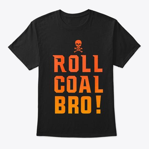 Roll Coal Bro Funny Diesel Power Truck Black T-Shirt Front
