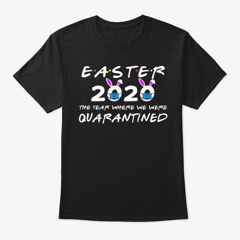 Easter 2020 Year Where We Were Quarantin Black T-Shirt Front