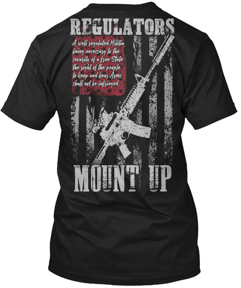 Regulators Mount Up Regulators A Well Regulated Militia Being Necessary To The Security Of A Free State The Right Of The People To Products From One Nation 2nd Amendment Teespring A regulatory body for mma in ireland now looks very much on the cards. regulators mount up