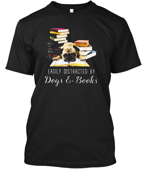 Easily Distracted By Dogs And Books Dog  Black T-Shirt Front