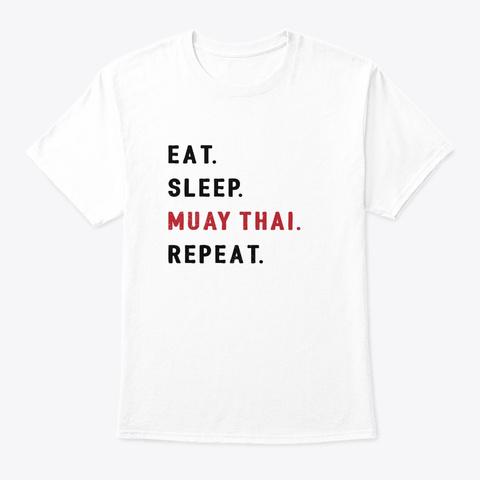 Eat Sleep Muay Thai Funny Mma Kickboxing White T-Shirt Front