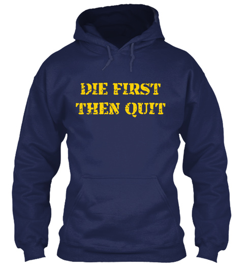 Die First Then Quit  Navy T-Shirt Front