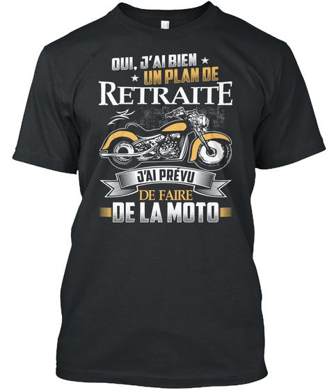 Oui J'ai Bien Un Plan De Retraite J'ai Prevu De Faire De La Moto Black T-Shirt Front
