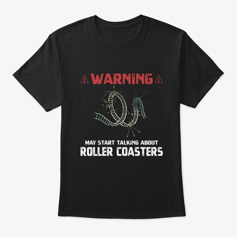 Warning May Start Talking About Roller C Black T-Shirt Front