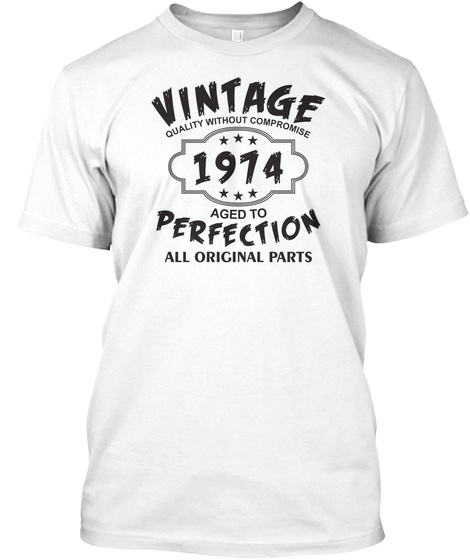 Vintage Quality Without Compromise 1914 Aged To Perfection All Original Parts White T-Shirt Front