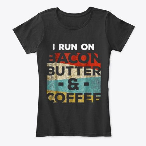 I Run On Bacon Butter & Coffee Black T-Shirt Front