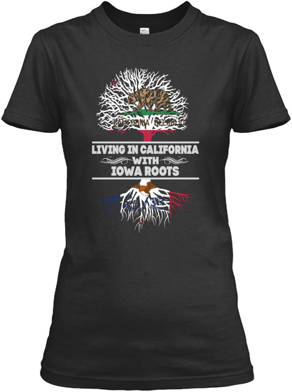 Living In California With Iowa Roots Black T-Shirt Front
