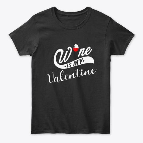 Wine Is My Valentine T Shirt Black T-Shirt Front