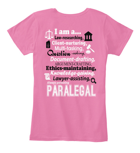 I Am A... Law Researching, Client Nurturing, Multi Tasking, Question Asking, Document Drafting, Argument Crafting, ... True Pink T-Shirt Back