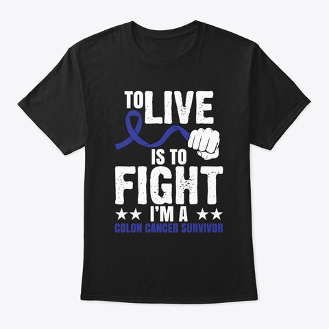 To Live Is To Fight Colon Cancer  Black T-Shirt Front