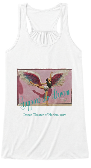 Support The Dream Dance Theater Of Harlem 2017 White T-Shirt Front