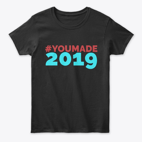 You Made 2019 New Years Appreciation Tee Unisex Tshirt