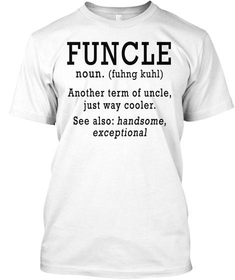 11e85e49e Funcle Definition T Shirts - funcle noun. (fuhng kuhl) another term ...