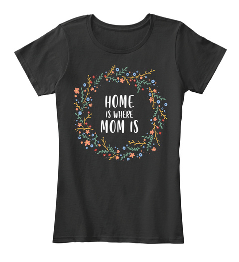 Home Is Where Mom Is Black Camiseta Front