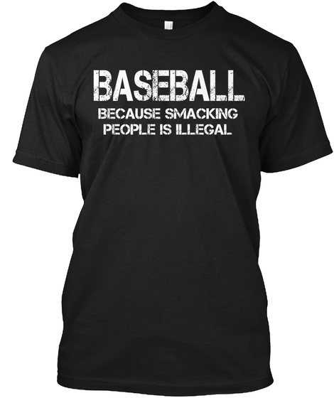 Baseball Because Smacking People  Black T-Shirt Front