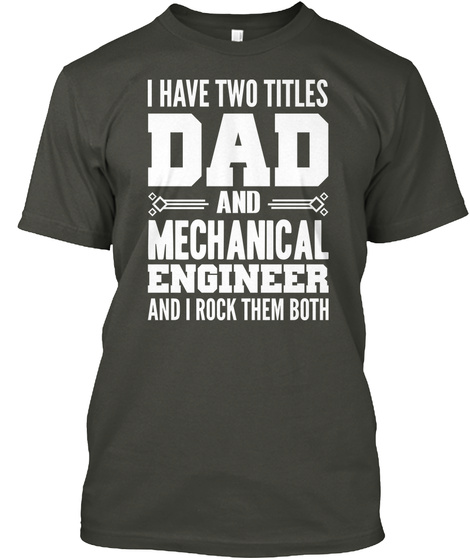 Mechanical  Engineer Dad T Shirt Smoke Gray T-Shirt Front