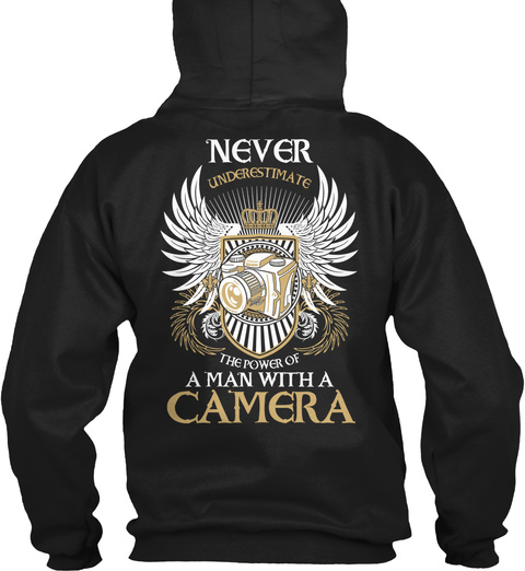 Never Underestimate The Power Of A Man With A Camera Black Sweatshirt Back