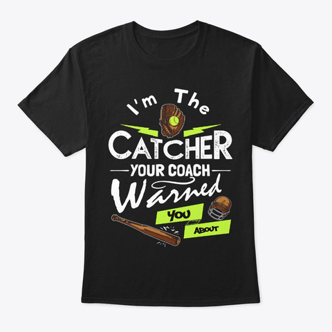 Softball Catcher Gift Coach Warned You Black T-Shirt Front