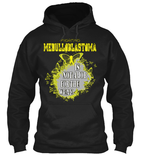 Fighting Medulloblastoma Is Not A Job For The Weak Black Sweatshirt Front