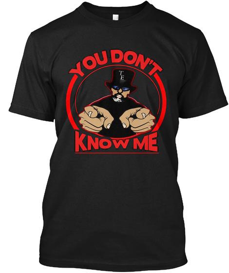 You Don't Know Me Black áo T-Shirt Front