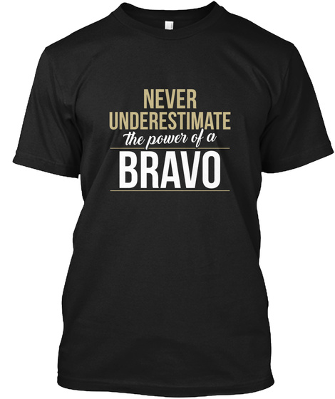 Never Underestimate The Power Of A Bravo Black T-Shirt Front