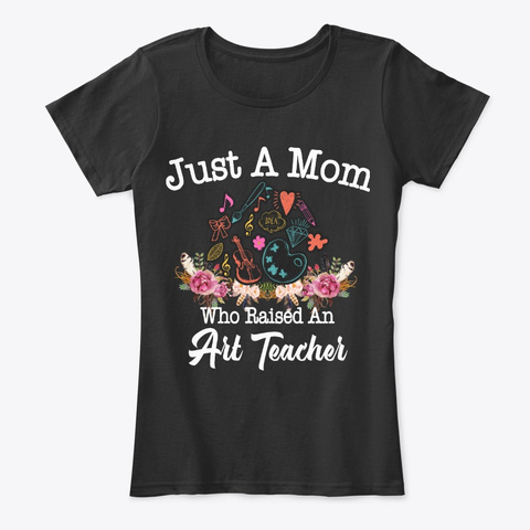 Just A Mom Who Raised An Art Teacher Black T-Shirt Front