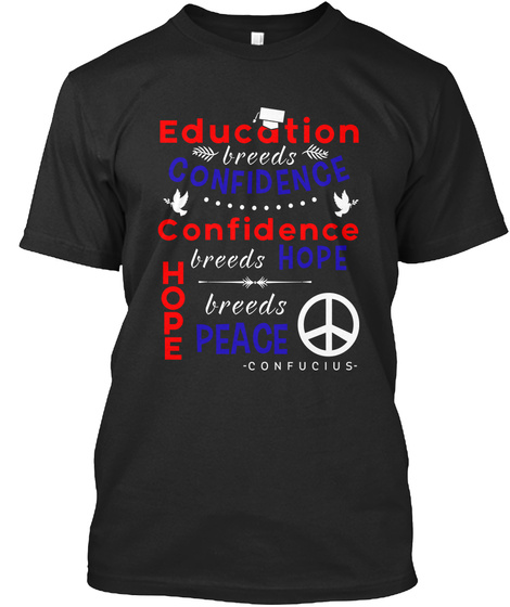 Education Breeds Confidence Breeds Hope Hope Breeds Peace Confucius Black T-Shirt Front