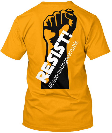 Resist! #Become Ungovernable Gold T-Shirt Back