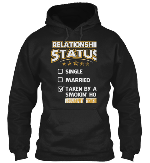 Relationship Status Single Married Taken By A Smokin' Hot  Geography Teacher Black T-Shirt Front