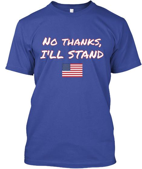 No Thanks, I'll Stand Deep Royal T-Shirt Front