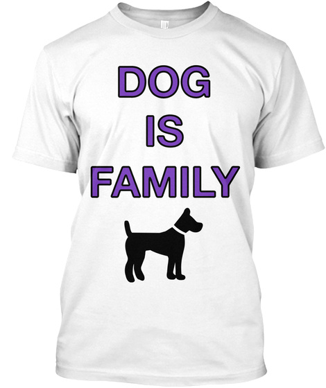 Dog Is Family White T-Shirt Front