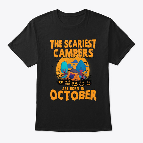 The Scariest Campers Born In October Black T-Shirt Front