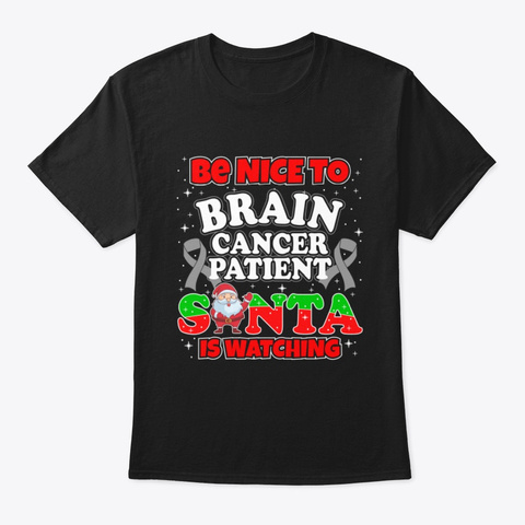 Be Nice To Brain Cancer Patient T Shirt Black T-Shirt Front