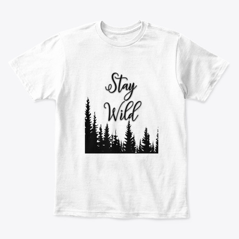 Stay Wild White T-Shirt Front