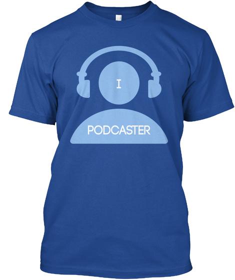 I Podcaster Deep Royal T-Shirt Front