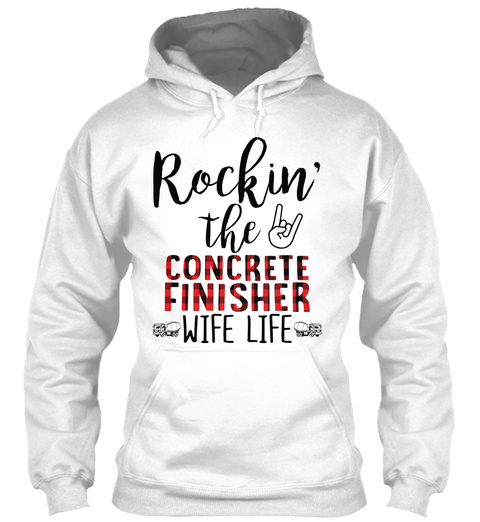 Rockin'the Concrete Finisher Wife Life White T-Shirt Front