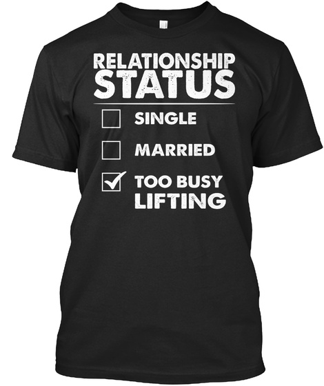 Relationship Status Single Married Too Busy Lifting Black T-Shirt Front